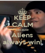 KEEP CALM because Aliens always win! - Personalised Poster A4 size