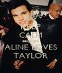 KEEP CALM BECAUSE ALINE LOVES TAYLOR - Personalised Poster A4 size