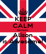 KEEP CALM because Alison is Awesome! - Personalised Poster A4 size
