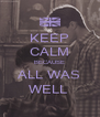KEEP CALM BECAUSE ALL WAS WELL  - Personalised Poster A4 size
