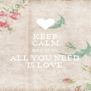 KEEP CALM BECAUSE ALL YOU NEED IS LOVE - Personalised Poster A4 size