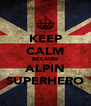 KEEP CALM BECAUSE ALPIN SUPERHERO - Personalised Poster A4 size