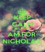 KEEP CALM BECAUSE  AM FOR  NICHOLAS  - Personalised Poster A4 size