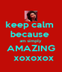 keep calm  because  am simply AMAZING   xoxoxox - Personalised Poster A4 size