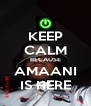 KEEP CALM BECAUSE AMAANI IS HERE - Personalised Poster A4 size
