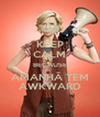 KEEP CALM BECAUSE AMANHÃ TEM AWKWARD - Personalised Poster A4 size
