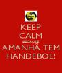 KEEP CALM BECAUSE AMANHÃ TEM HANDEBOL! - Personalised Poster A4 size