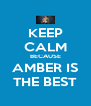 KEEP CALM BECAUSE AMBER IS THE BEST - Personalised Poster A4 size