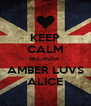 KEEP CALM BECAUSE  AMBER LUVS ALICE - Personalised Poster A4 size