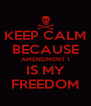 KEEP CALM BECAUSE AMENDMENT 1 IS MY FREEDOM - Personalised Poster A4 size