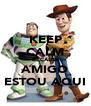 KEEP CALM BECAUSE AMIGO ESTOU AQUI - Personalised Poster A4 size