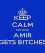 KEEP CALM because AMIR GETS BITCHES - Personalised Poster A4 size