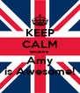 KEEP CALM because Amy is Awesome! - Personalised Poster A4 size