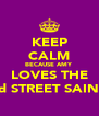 KEEP CALM BECAUSE AMY LOVES THE 3rd STREET SAINTS - Personalised Poster A4 size