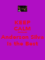 KEEP CALM because Anderson Silva Is the Best - Personalised Poster A4 size