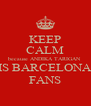 KEEP CALM because ANDIKA TARIGAN IS BARCELONA FANS - Personalised Poster A4 size