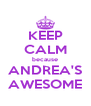 KEEP CALM because ANDREA'S AWESOME - Personalised Poster A4 size