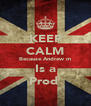 KEEP CALM Because Andrew m Is a Prod  - Personalised Poster A4 size