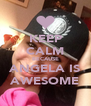 KEEP CALM BECAUSE ANGELA IS AWESOME - Personalised Poster A4 size