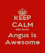 KEEP CALM Because Angus is Awesome - Personalised Poster A4 size