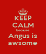 KEEP CALM because Angus is awsome - Personalised Poster A4 size
