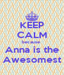 KEEP CALM because  Anna is the Awesomest - Personalised Poster A4 size