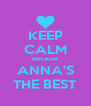 KEEP CALM Because ANNA'S THE BEST - Personalised Poster A4 size
