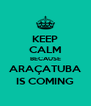 KEEP CALM BECAUSE ARAÇATUBA IS COMING - Personalised Poster A4 size