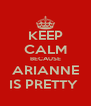 KEEP CALM BECAUSE ARIANNE IS PRETTY  - Personalised Poster A4 size