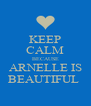 KEEP CALM BECAUSE ARNELLE IS BEAUTIFUL  - Personalised Poster A4 size