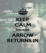 KEEP CALM because ARROW RETURNS IN - Personalised Poster A4 size