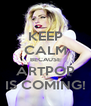 KEEP CALM BECAUSE ARTPOP IS COMING! - Personalised Poster A4 size