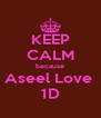 KEEP CALM because Aseel Love  1D - Personalised Poster A4 size