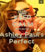 KEEP CALM Because Ashley Paul's  Perfect  - Personalised Poster A4 size