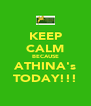 KEEP CALM BECAUSE ATHINA's TODAY!!! - Personalised Poster A4 size