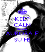 KEEP CALM Because AURORA E' SU FB - Personalised Poster A4 size