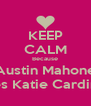 KEEP CALM Because Austin Mahone Loves Katie Cardinale  - Personalised Poster A4 size