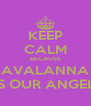 KEEP CALM BECAUSE AVALANNA IS OUR ANGEL. - Personalised Poster A4 size
