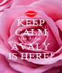 KEEP CALM BECAUSE  AVALY IS HERE! - Personalised Poster A4 size