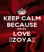 KEEP CALM BECAUSE AWAIS LOVE 😜ZOYA😜 - Personalised Poster A4 size