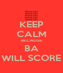 KEEP CALM BECAUSE BA WILL SCORE - Personalised Poster A4 size
