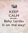 KEEP CALM because... Baby Lardas Is on the way! - Personalised Poster A4 size