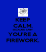 KEEP CALM. BECAUSE BABY YOU'RE A FIREWORK. - Personalised Poster A4 size
