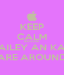 KEEP CALM BECAUSE BAILEY AN KAT ARE AROUND - Personalised Poster A4 size