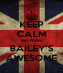 KEEP CALM BECAUSE BAILEY'S AWESOME - Personalised Poster A4 size