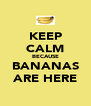 KEEP CALM BECAUSE BANANAS ARE HERE - Personalised Poster A4 size