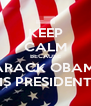 KEEP CALM BECAUSE BARACK OBAMA IS PRESIDENT - Personalised Poster A4 size