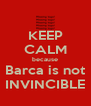 KEEP CALM because Barca is not INVINCIBLE - Personalised Poster A4 size