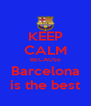 KEEP CALM BECAUSE Barcelona is the best - Personalised Poster A4 size