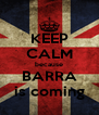 KEEP CALM because BARRA is coming - Personalised Poster A4 size